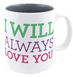 I WILL ALWAYS LOVE MUG