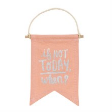 If Not Today, When? Banner