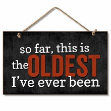 Oldest I've Been Wood Plaque