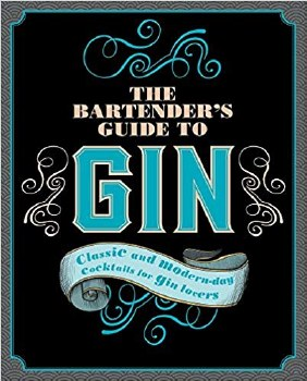 The Bartenders Guide to Gin: Classic and Modern-day Cocktails for Gin Lovers