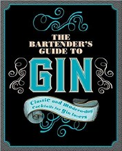 The Bartender's Guide to Gin: Classic and Modern-day Cocktails for Gin Lovers