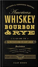 American Whiskey, Bourbon & Rye: A Guide to the Nations Favorite Spirit
