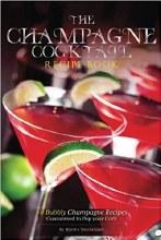 The Champagne Cocktail Recipe Book: 40 Bubbly Champagne Recipes