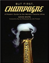 But First, Champagne: A Modern Guide to the Worlds Favorite Wine