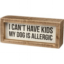 I Can't Have Kids My Dog Is Allergic Box Sign