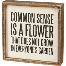 Common Sense Is A Flower That Does Not Grow In Everyones Garden Box Sign