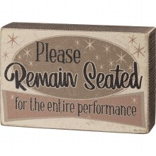 Please Remain Seated For Entire Performance Box Sign