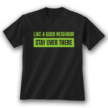 Short Sleeve like a good Neighbor Stay Over There Graphc Tee
