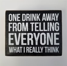 One Drink Away Box Sign