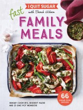I Quit Sugar: Fast Family Meals by Sarah Wilson