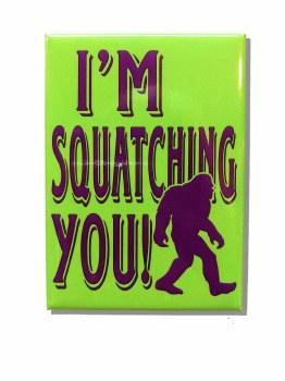 I'm Squatching You Metal Magnet