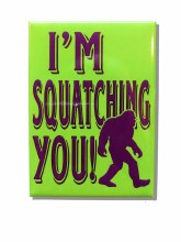 I'm Squatching You Metal Magnet