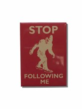 Stop Following Me Sasquatch Metal Magnet