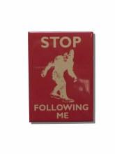 Stop Following Me Sasquatch Metal Magnet