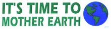 Time to Mother Earth Bumper Sticker