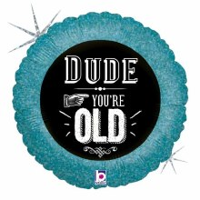 """Dude You're Old ~ 18"""""""