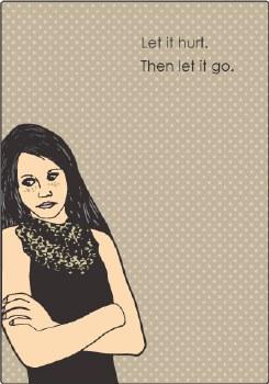 """Sympathy Card """"Let it Hurt, Then Let it Go"""""""