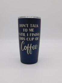 Don't Talk to me...Coffee Tumbler 20 oz