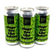 B 52 Brewing Co: Hope You Like Nelson 16oz Single