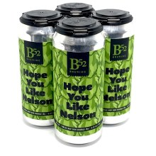 B 52 Brewing Co: Hope You Like Nelson 4 Pack