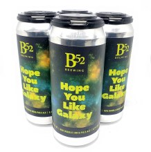 B 52 Brewing Co: Hope You Like Galaxy 4 Pack Cans