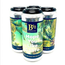 B 52 Brewing Co: Hope You Like Sabro 16oz Can