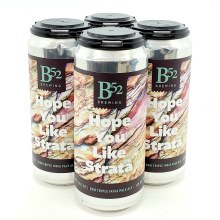 B 52 Brewing Co: Hope You Like Strata TIPA 16oz Can
