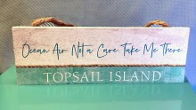 Ocean air. Not a care. Take me there Topsail hanging sign