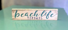 Beach life Topsail small wood sign