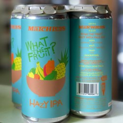 Matchless What The Fruit Ipa
