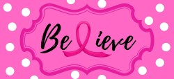 BELIEVE SIGN, BREAST CANCER