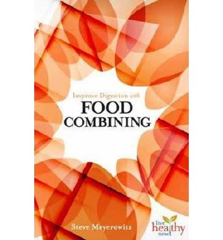 Improve Digestion With Food Combining, by Steve Meyerowitz