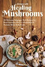 Cooking with Healing Mushrooms by Stephanie Romine