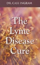 The Lyme Disease Cure, by Dr. Cass Ingram
