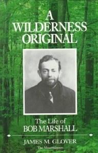A Wilderness Original The Life of Bob Marshall