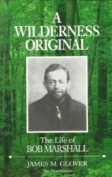 A Wilderness Original The Life of Bob Marshall
