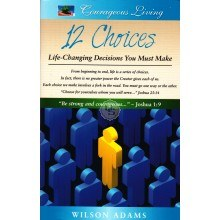 12 Choices: Life-Changing Decisions You Must Make