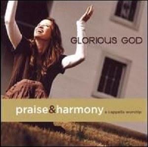 Glorious God- Praise & Harmony Series- The Acappella Company
