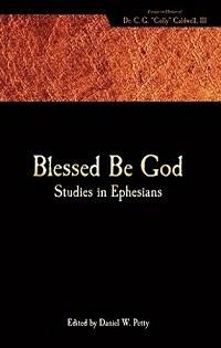 Blessed Be God: Studies in Ephesians