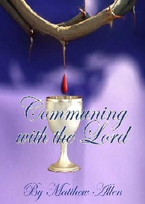 """Communing With the Lord- A Detailed Study of """"The Lord's Supper"""""""