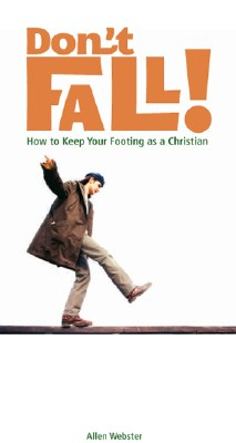 Don't Fall! How to Keep Your Footing as a Christian