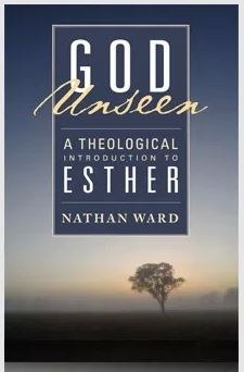 God Unseen: A Theological Introduction to the Book of Esther