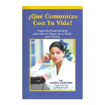 Spanish - Que Comunicas Con Tu Vida?