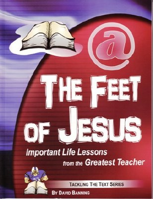 The Feet of Jesus: Important Life Lessons from the Greatest Teacher (Teaching the Text Series)