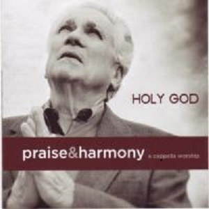 Holy God- Praise & Harmony Series- The Acappella Company