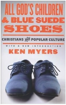 All God's Children & Blue Suede Shoes: Christians & Popular Culture
