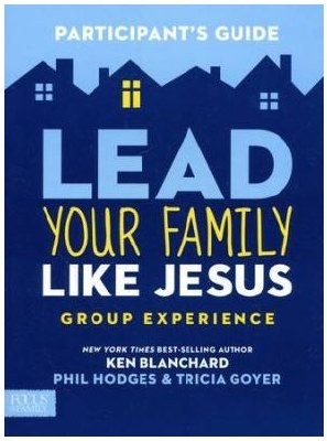 Lead Your Family Like Jesus: Group Experience - Participant's Guide