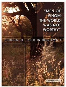 Men of Whom the World Was Not Worthy - Heroes of Faith in Hebrews 11