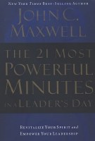 21 Most Powerful Minutes in a Leader's Day: Revitalize Your Spirit and Empower Your Leadership