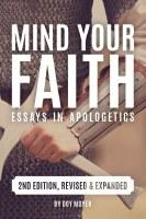 Mind Your Faith - Essays in Apologetics